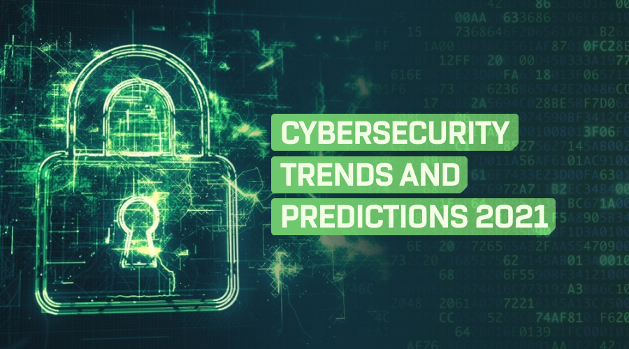Cybersecurity Trends and Predictions for 2021